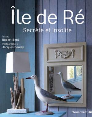 Le livre de la semaine ile de r secr te et insolite le livre - Decoration ile de re ...