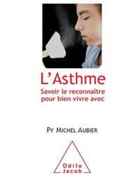 a lire : l'asthme. savoir le reconnaître pour bien vivre avec. par le pr michel