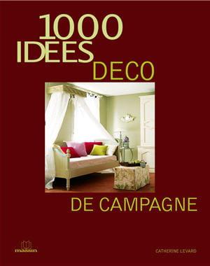 Le livre de la semaine 1000 id es d co de campagne le livre d - Journal des femmes deco ...